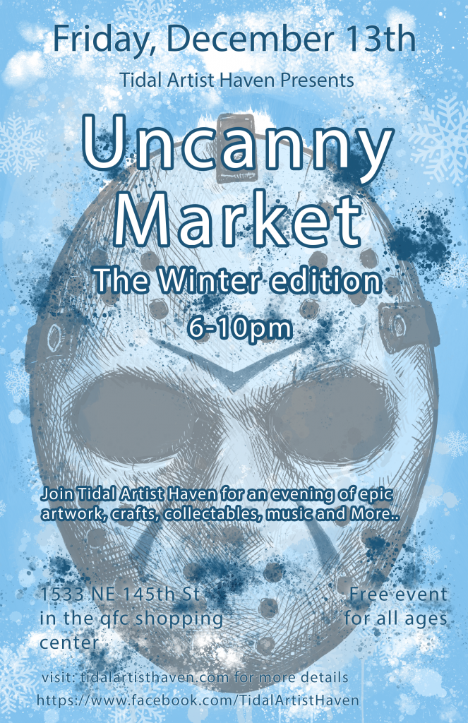 A Flyer for the December 13, 2019 Uncanny Market at Tidal Artist Haven. Event 6pm-10pm. Address: 1533 NE 145th St. Seattle, WA